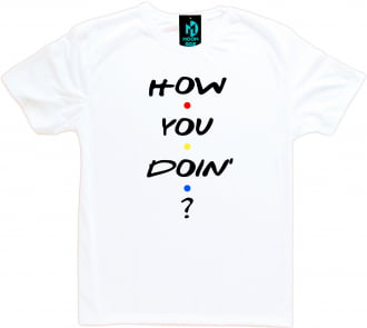 Camiseta Friends How You Doin`?